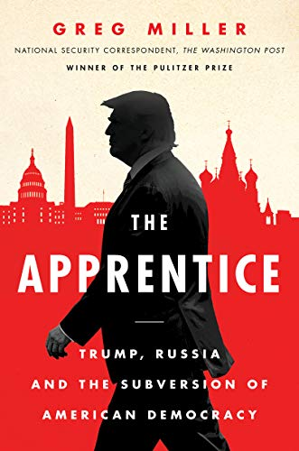 Book cover from The Apprentice: Trump, Russia and the Subversion of American Democracy by Greg Miller
