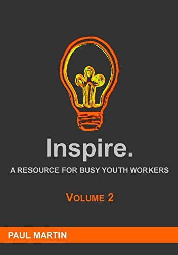 INSPIRE: A resource for busy youth workers (Volume 2)