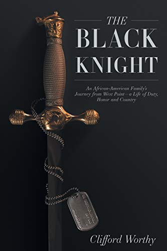 The Black Knight: An African-American Family's Journey from West Point-A Life of Duty, Honor and Country ()