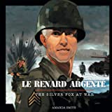 Le Renard Argenté: The Silver Fox At War