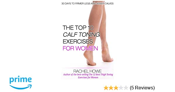5f0011bffa1d5 The Top 10 Best Calf Toning Exercises for Women [Illustrated]: 30 ...