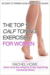 The Top 10 Best Calf Toning Exercises For Women Illustrated