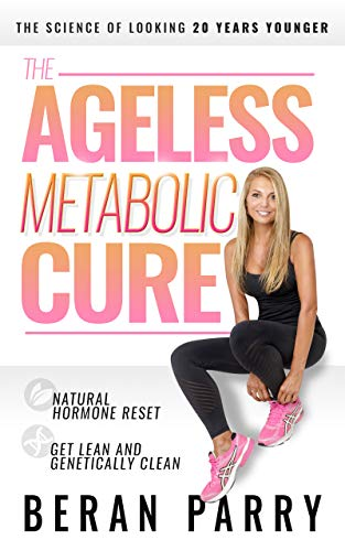 The Ageless Metabolic Cure: The Science of Looking 20 Years Younger: Natural Hormone Reset: Get Lean and Genetically Clean