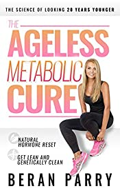 The Ageless Metabolic Cure: Reset Your Natural Hormone Balance: The Science of Looking 20 Years Younger