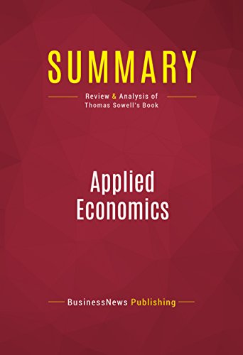 Summary: Applied Economics: Review and Analysis of Thomas Sowell's Book (English Edition)