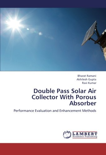 Double Pass Solar Air Collector With Porous Absorber: Performance Evaluation and Enhancement Methods