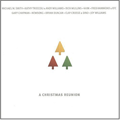 A Christmas Reunion: Contemporary Christian Artists Sing Your Favorite Holiday Songs (15 Rare Tracks, Never Heard Anywhere Else!)