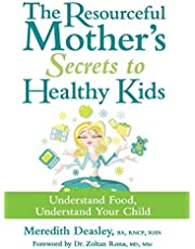 The Resourceful Mother's Secrets to Healthy Kids: Understand Food, Understand Your Child