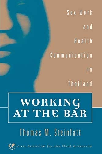 Working at the Bar: Sex Work and Health Communication in Thailand (Civic Discourse for the Third Millennium)