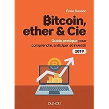 Bitcoin, ether & Cie : Guide pratique pour comprendre, anticiper et investir 2019 (Hors Collection) (French Edition)