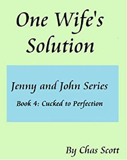 One Wifes Solution (Jenny and John Series) Book 4: Cucked to Perfection