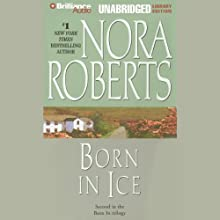 Born in Ice: Born in Trilogy, Book 2 Audiobook by Nora Roberts Narrated by Fiacre Douglas