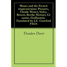 Manet and the French impressionists: Pissarro, Claude Monet, Sisley, Renoir, Berthe Moriset, Cézanne, Guillaumin. Translated by J.E. Crawford Flitch