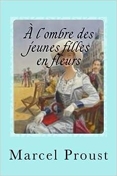 À l'ombre des jeunes filles en fleurs (French Edition ...