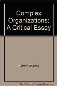 Complex organizations : a critical essay