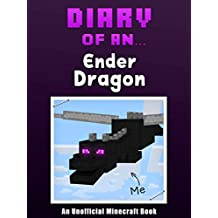 Diary of an Ender dragon [An Unofficial Minecraft Book] (Crafty Tales Book 25)