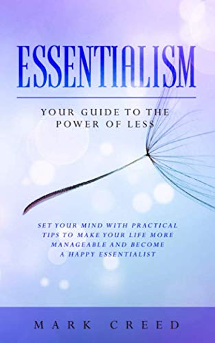 Essentialism: Your Guide to The Power of Less: Set your Mind with Practical Tips to Make Your Life More Manageable and Become a Happy Essentialist by Independently published