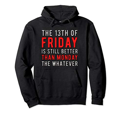 13th Friday Better Than Monday Funny Superstitious Meme Pullover Hoodie