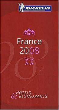 Le Guide Rouge France 2008 : Hôtels et restaurants par  Michelin