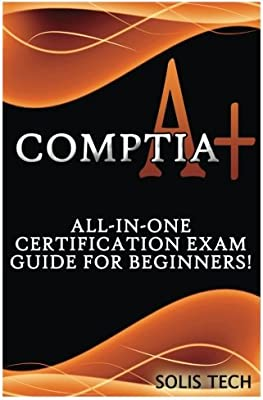 CompTIA A+: All-in-One Certification Exam Guide for Beginners