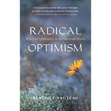 Radical Optimism: Practical Spirituality in an Uncertain World by Bruteau, Beatrice (2002) Paperback