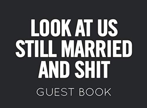 10 Year Wedding Anniversary Party Ideas (Look at Us Still Married and Shit Guest Book: Wedding Anniversary Guest Book. Perfect for family members and friend to sign)