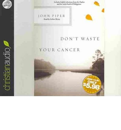 [ DON'T WASTE YOUR CANCER ] By Piper, John ( Author) 2011 [ Compact Disc ]