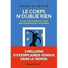 Le Corps n'oublie rien : Le cerveau, l'esprit et le corps dans la guérison du traumatisme (French Edition)