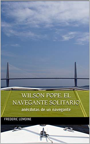Wilson Pope. El navegante solitario: anécdotas de un navegante (Aventuras de Wilson Pope nº 1) por Frederic Lemoine