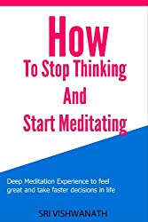 How To Stop Thinking And Start Meditating