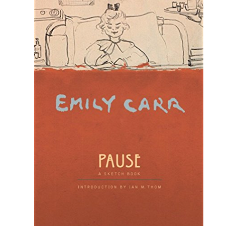 Amazon Com Pause An Emily Carr Sketch Book Ebook Carr Emily Thom Ian M Kindle Store