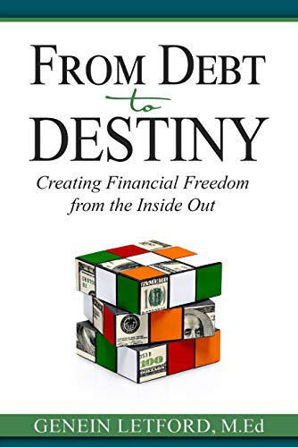 From Debt to Destiny: Creating Financial Freedom from the Inside Out by [Letford, Genein]