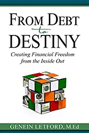 From Debt to Destiny: Creating Financial Freedom from the Inside Out
