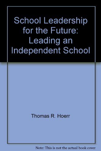 School Leadership for the Future: Leading an Independent School