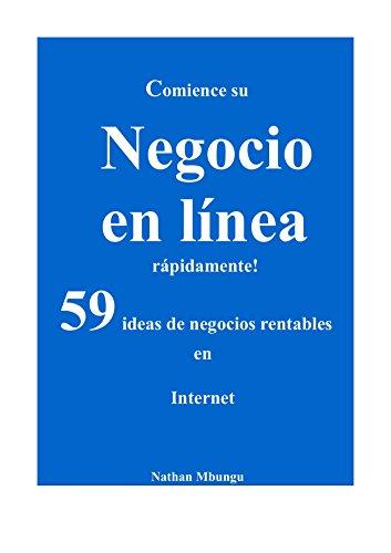 Comience su negocio en línea rápidamente! : 59 ideas de negocios rentables en Internet  (Spanish Edition)