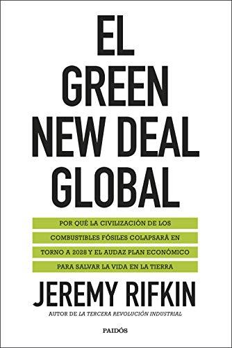 El Green New Deal global: Por qué la civilización de los combustibles fósiles colapsará en torno a 2028 y el audaz plan económico para salvar la vida en la tierra por Jeremy Rifkin