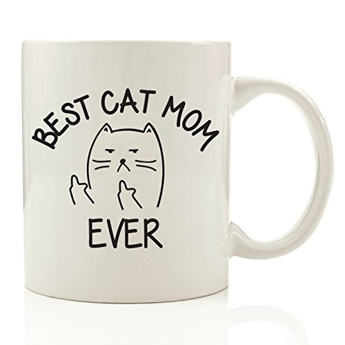 Best Cat Mom Ever Middle Finger Funny Coffee Mug 11 oz - Top Christmas Gifts For Mom - Unique Gift For Her, Women - Perfect Novelty Birthday Present Idea For Cat Lady or Owner (Best Mom Ever Birthday)