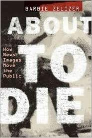 About to Die: How News Images Move the Public 1st (first) edition