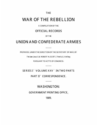 War of the Rebellion: The Official Records of the Union and Confederate Armies and Navies: Series 1 - Volume 25 (Part II) : - Chancellorsville Part 2 (English Edition)