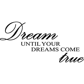 Dream until your dreams come true wall art wall sayings