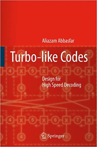 Turbo-like Codes: Design for High Speed Decoding 2007th Edition