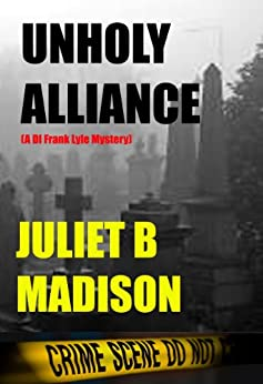 Unholy Alliance: (A DI Frank Lyle Mystery) (DI Frank Lyle Mysteries Book 3) by [Madison, Juliet B]