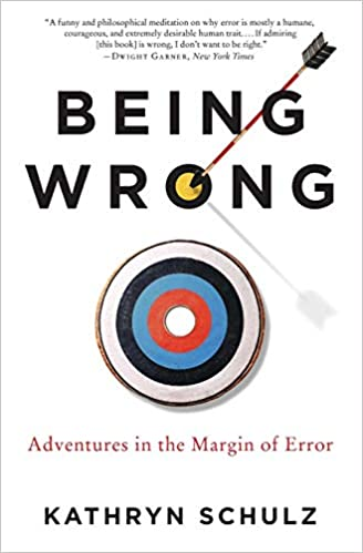 Being Wrong: Adventures in the Margin of Error: Kathryn