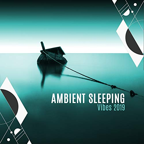 Ambient Sleeping Vibes 2019: Best 2019 New Age Music for Sleep Disorders, Cure Insomnia, Energy Regeneration During Sleep, Rest & Relax