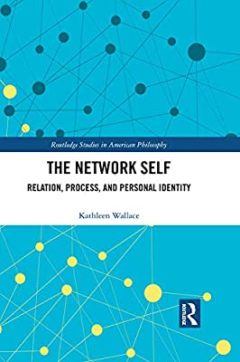 The Network Self: Relation, Process, and Personal Identity (Routledge Studies in American Philosophy)