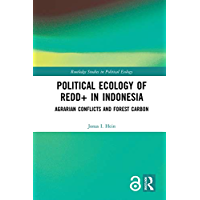 Political Ecology of REDD+ in Indonesia: Agrarian Conflicts and Forest Carbon (Routledge Studies in Political Ecology) (English Edition)