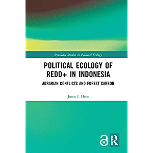 Political Ecology of REDD+ in Indonesia: Agrarian Conflicts and Forest Carbon (Routledge Studies in Political Ecology)