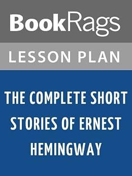 The Complete Short Stories of Ernest Hemingway Lesson Plans for Teachers