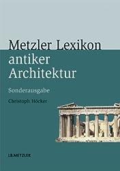 Metzler Lexikon antiker Architektur: Sachen und Begriffe. Sonderausgabe