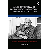 A.K. Chesterton and the Evolution of Britain's Extreme Right, 1933-1973 (Routledge Studies in Fascism and the Far Right)